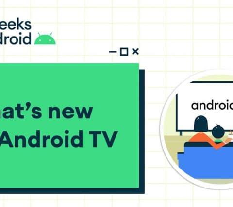 Android TV : Google dévoile des nouveautés pour son OS dédié aux TV